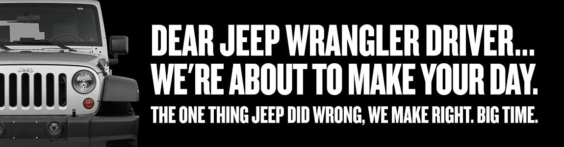 Dear Jeep Wrangler Driver...We're about to make your day. The one thing Jeep did wrong, We make right. Big time.
