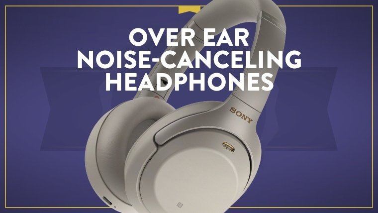 The Best Over-Ear Noise-Canceling Headphones of 2021