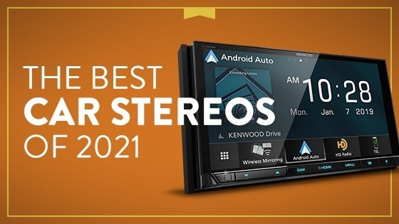 The Best Car Stereos of 2021