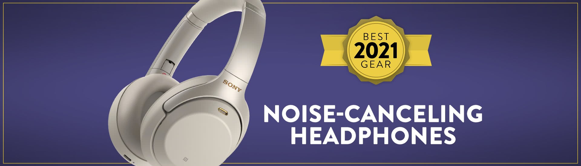 The Best Noise-Canceling Headphones of 2021